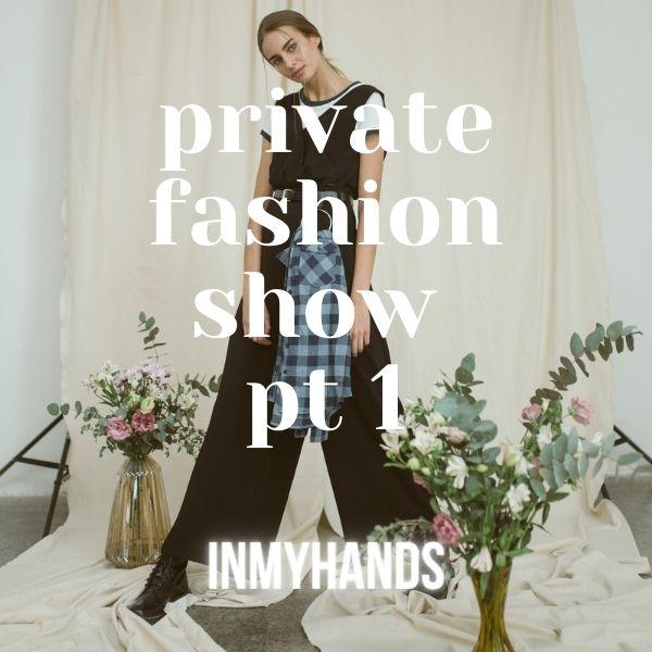 Private Fashion Show pt.1
