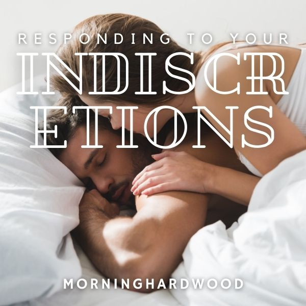 Responding To Your Indiscretions