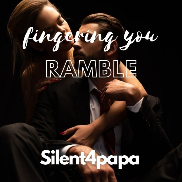 Fingering you ramble