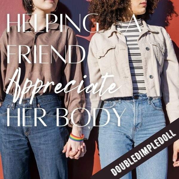 Helping a Friend Appreciate Her Body