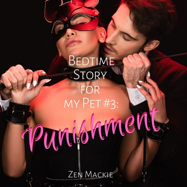 Bedtime Story for My Pet #3: Punishment