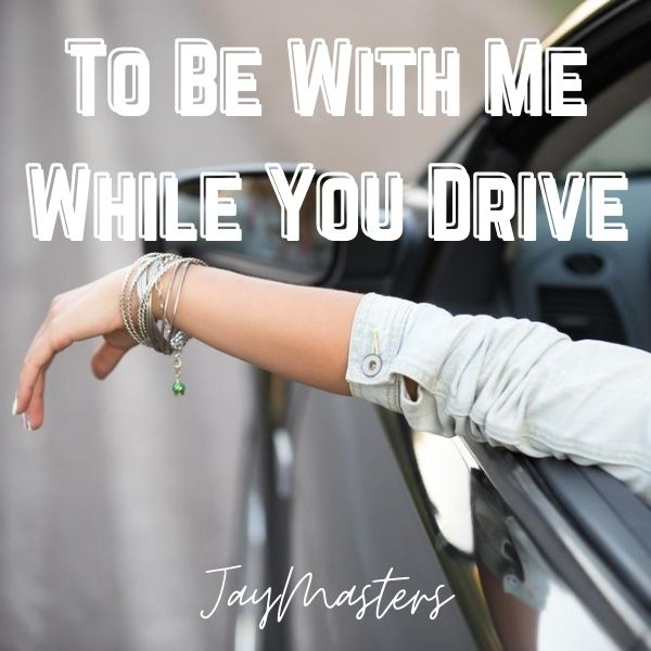 To be With Me While You Drive