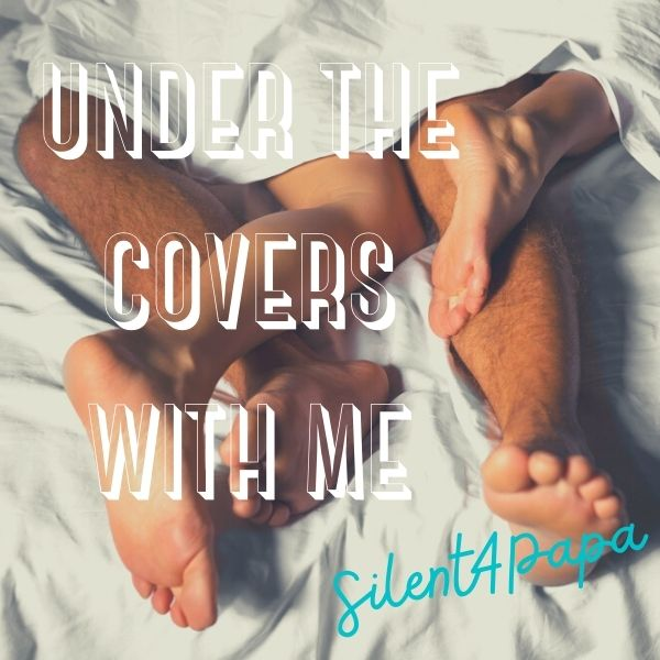 Under The Covers With Me