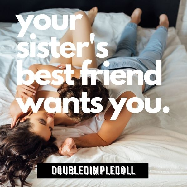 Your Sister's Best Friend Wants You