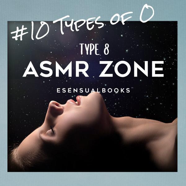 #10TypesOf_O: Type 8 - ASMR Zone