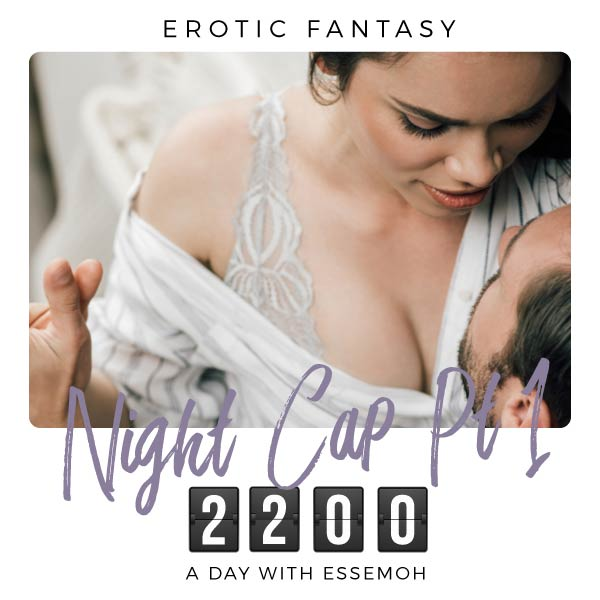 A Day with Essemoh: 2200 - Night Cap 1 cover image