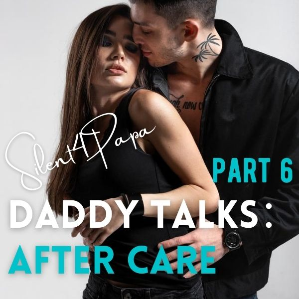 Daddy Talks Part 6 After care  cover image
