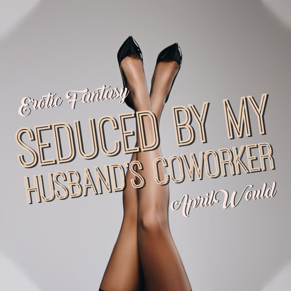 Seduced By My Husband's Coworker cover image
