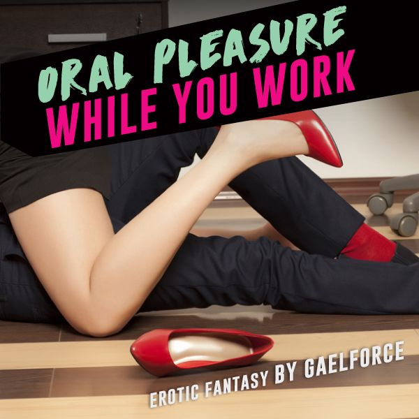Oral Pleasure While You Work cover image