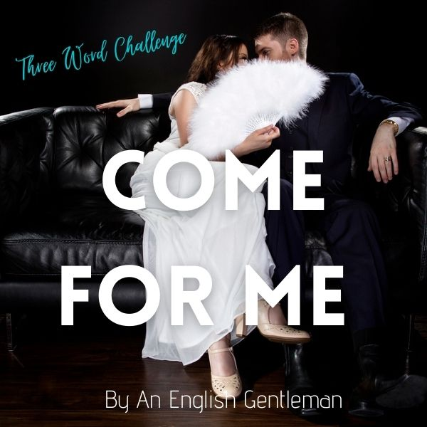 Come For Me - Three Word Challenge  cover image